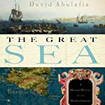 The Great Sea: A Human History of the Mediterranean | David Abulafia
