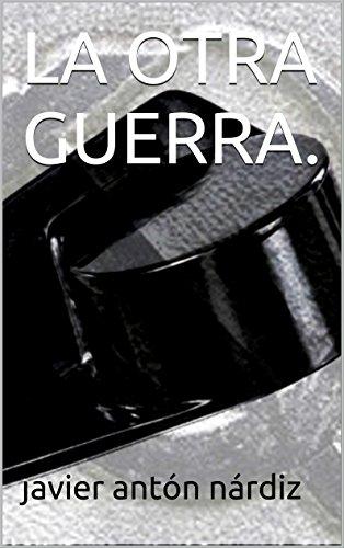 Descargar Libro La Otra Guerra. Javier Antón Nárdiz