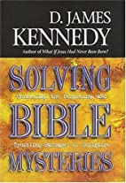 By D. James Kennedy Solving Bible Mysteries:…
