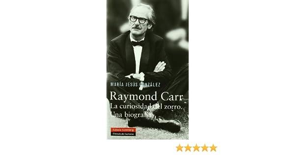 Raymond Carr: La curiosidad del zorro Biografías y Memorias: Amazon.es: González Hernández, Mª Jesús: Libros