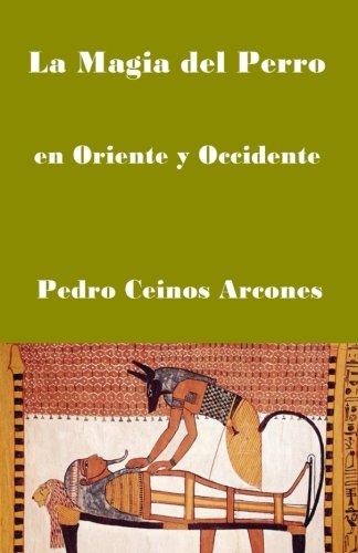 La Magia del Perro: en Oriente y Occidente (Spanish Edition) [Mr Pedro Ceinos Arcones] (Tapa Blanda)