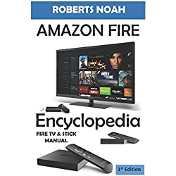 Amazon Fire Encyclopedia: Amazon Fire TV and Amazon Fire Stick Manual (First Edition).