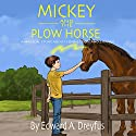 Mickey and the Plow Horse Audiobook by Edward A. Dreyfus Ph.D. Narrated by Leonor A. Woodworth