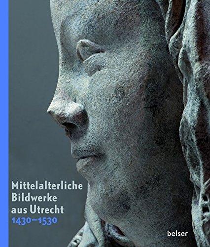 Mittelalterliche Bildwerke aus Utrecht 1430-1530