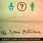 The Space Between: A Parent's Guide to Teenage Development | Walt Mueller