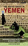 Download The Water Crisis in Yemen: Managing Extreme Water Scarcity in the Middle East (International Library of Human Geography (Hardcover)) in PDF ePUB Free Online