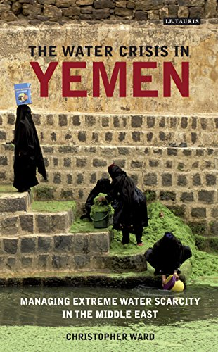 The Water Crisis in Yemen: Managing Extreme Water Scarcity in the Middle East (International Library of Human Geography (Hardcover)) by I.B.Tauris