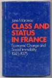 Class and Status in France : Economic Change and Social Immobility, 1945-1975, Marceau, Jane, 0198272170