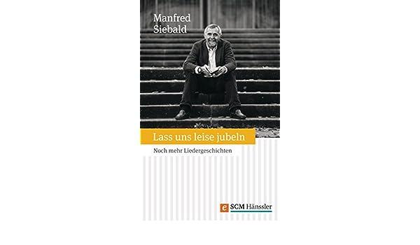 Lass uns leise jubeln: Noch mehr Liedergeschichten (German Edition)