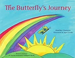 The Butterfly's Journey (What Is Autism? An Autism Awareness Children's Book): Difficult Discussions, Autism & Asperger's Syndrome, Special Needs Children, Autism Books For Kids, Autism Books by [Porazzo, Heather]