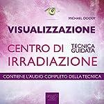 Visualizzazione. Centro di irradiazione [Visualization. Center of Radiation]: Tecnica guidata [Guided Skill] | Michael Doody