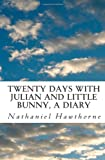 Twenty Days with Julian and Little Bunny, a Diary, Nathaniel Hawthorne, 1463690363