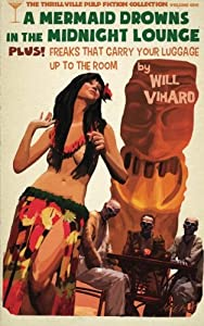 The Thrillville Pulp Fiction Collecton, Volume One: A Mermaid Drowns in the Midnight Lounge/Freaks That Carry Your Luggage Up to the Room (The Thrillville Pulp Fiction Collection) (Volume 1)