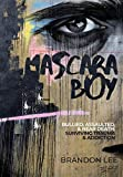 Mascara Boy: Bullied, Assaulted & Near Death: Surviving Trauma and Addiction