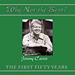 Why Not the Best?: The First Fifty Years | Jimmy Carter
