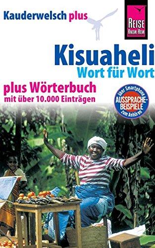 Kisuaheli - Wort für Wort plus Wörterbuch: Reise Know-How Sprachführer Kauderwelsch-Band 10+