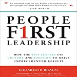 People First Leadership: How the Best Leaders Use Culture and Emotion to Drive Unprecedented Results | Eduardo P. Braun