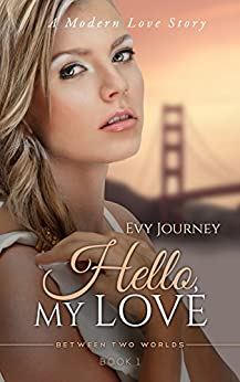 Hello, My Love  (aka: A Modern Love Story) (Between Two Worlds Book 1) by [Journey, Evy]