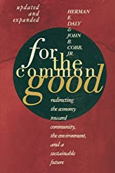 For The Common Good: Redirecting the Economy toward Community, the Environment, and a Sustainable Future: Redirecting the Economy Toward Community, the Environment, & a Sustainable Future