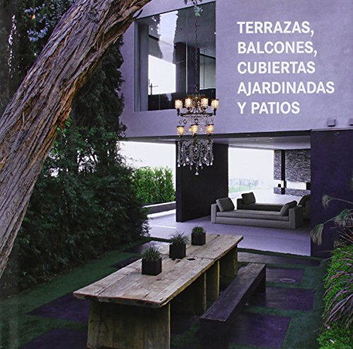 Terrazas Balcones Cubiertas Ajardinadas y Patios / Terraces, Balconies, Roof Gardens & Patios (Multilingual Edition) by Advanced Marketing s De Rl De Cv