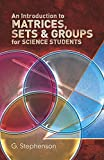 An Introduction to Matrices, Sets and Groups for Science Students (Dover Books on Mathematics)