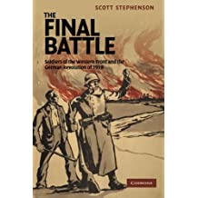 The Final Battle: Soldiers of the Western Front and the German Revolution of 1918
