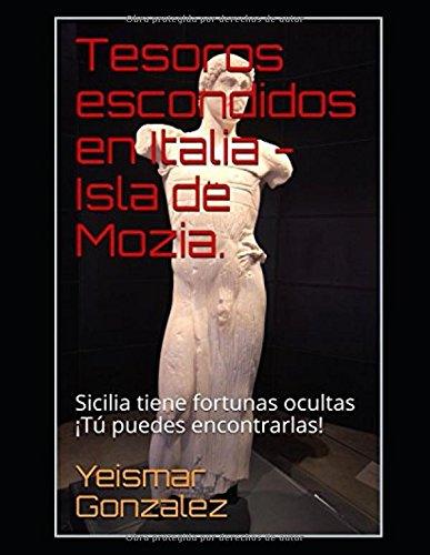 Tesoros escondidos en Italia - Isla de Mozia.: Sicilia tiene fortunas ocultas ¡Tú puedes encontrarlas! Tapa blanda – 31 may 2018 Yeismar Gonzalez Yeismar González Independently published 1983043257