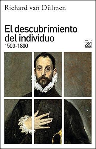 El Descubrimiento Del Individuo 1500-1800 por Richard Van Dülmen epub