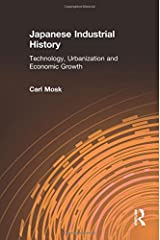 Japanese Industrial History: Technology, Urbanization and Economic Growth Hardcover