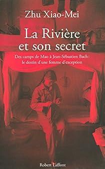 La rivière et son secret. Des camps de Mao à Jean-Sébastien Bach, l'itinéraire d'une femme d'exception par Xiao-Mei