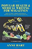 Popular Health & Medical Writing for Magazines: How to Turn Current Research & Trends into Salable Feature Articles