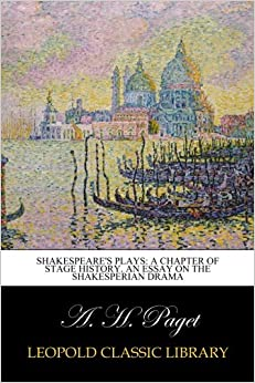 Shakespeare's plays: a chapter of stage history. An essay on the Shakesperian drama
