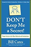 img - for Don't Keep Me A Secret: Proven Tactics to Get Referrals and Introductions book / textbook / text book