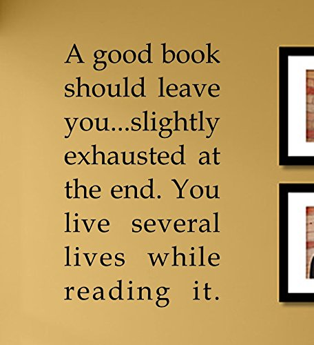 A good book should leave you... slightly exhausted at the end. You live several lives while reading it. Vinyl Wall Decals Quotes Sayings Words Art Decor Lettering Vinyl Wall Art Inspirational Uplifting