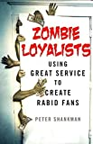 img - for Zombie Loyalists: Using Great Service to Create Rabid Fans by Peter Shankman (2015-01-27) book / textbook / text book