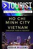 Greater Than a Tourist –  Ho Chi Minh City Vietnam: 50 Travel Tips from a Local