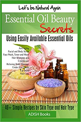 Essential Oil Beauty Secrets: Make Beauty Products at Home