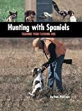 Hunting with Spaniels: Training Your Flushing Dog (Country Dog)