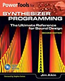 Power Tools for Synthesizer Programming: The Ultimate Reference for Sound Design: Second Edition (Power Tools Series)