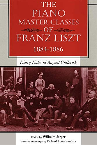 The Piano Master Classes of Franz Liszt, 1884-1886: Diary Notes of August Göllerich