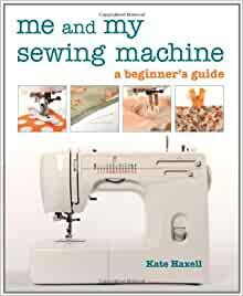 Me And My Sewing Machine Kate Haxell 9781607050780 border=