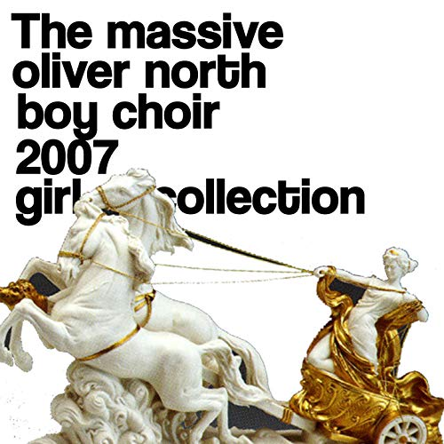 - The Massive Oliver North Boy Choir 2007 Girl Collection