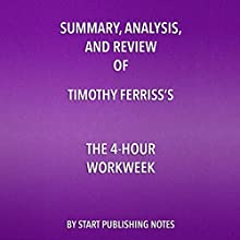 Summary, Analysis, and Review of Timothy Ferriss's The 4-Hour Workweek | Livre audio Auteur(s) :  Start Publishing Notes Narrateur(s) : Michael Gilboe