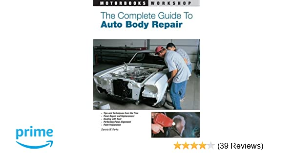the complete guide to auto body repair motorbooks workshop dennis rh amazon com car body repair guide mitchell auto body repair manual