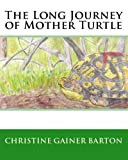 The Long Journey of Mother Turtle, Christine Gainer Barton, 1440490546