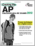 Cracking the AP Calculus AB and BC Exams, 2012 Edition, Princeton Review Staff, 0375427201