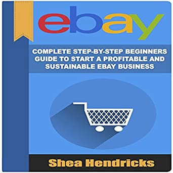 ebay complete step by step beginners guide to start a profitable and sustainable ebay business