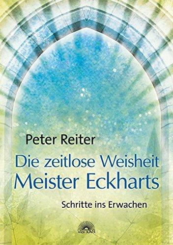 Die zeitlose Weisheit Meister Eckharts - Schritte ins Erwachen