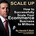 Scale Up: How to Successfully Scale Your Ecommerce Business to Millions Audiobook by Harold F. Rich Narrated by Ian A. Miller