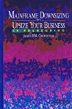 Mainframe Downsizing to Upsize Your Business, James B. Grosvenor, 0131027085